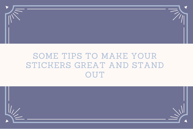 Some tips to make your stickers great and stand out