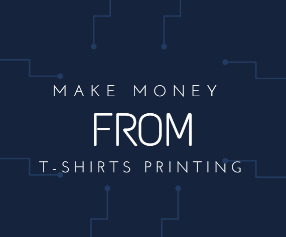 Some tips for make money from tshirt printing